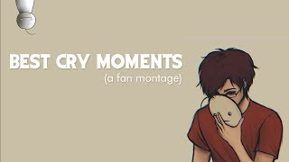 BEST CRY MOMENTS! : A FAN-MADE MONTAGE