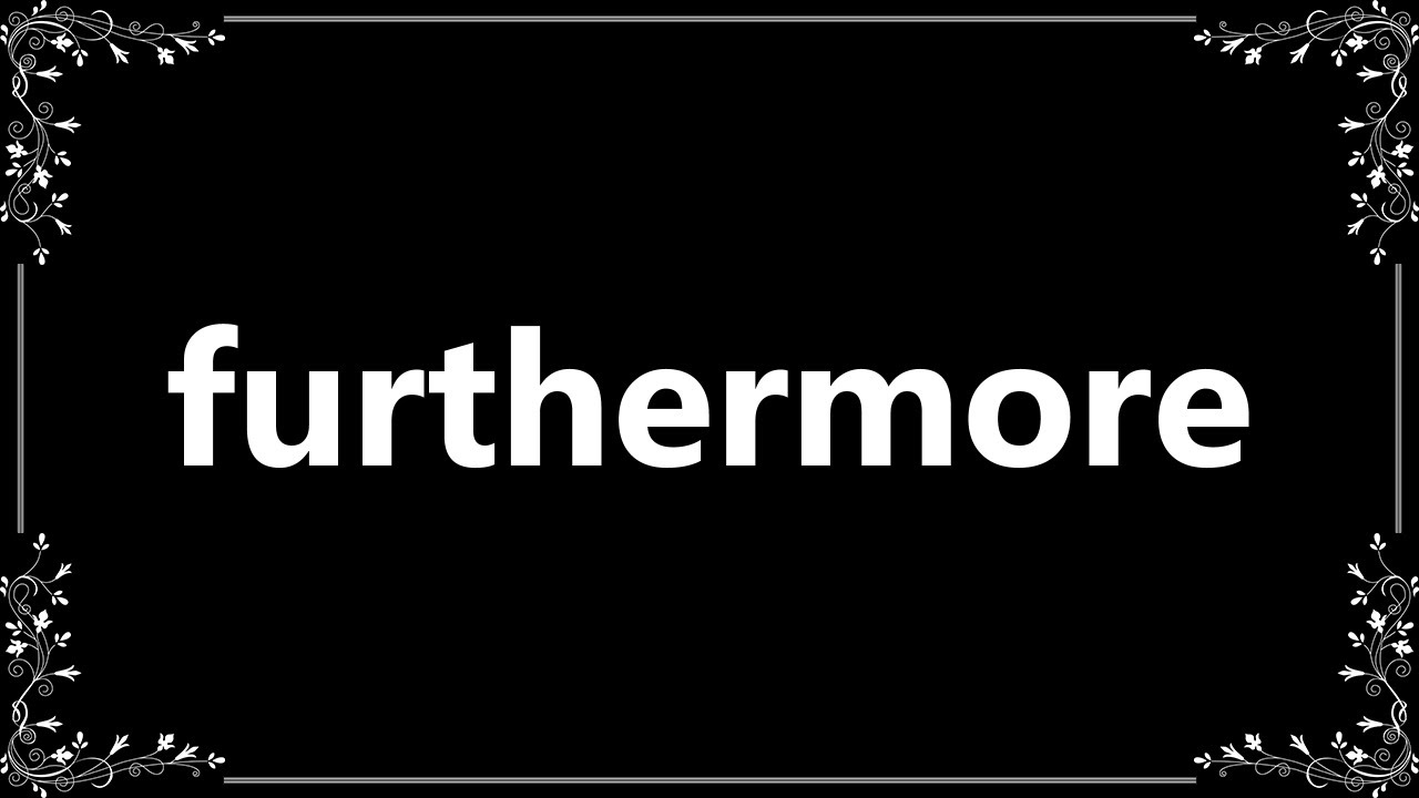 Furthermore - Meaning and How To Pronounce