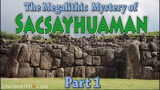 The Megalithic Mystery of Sacsayhuaman - Part 1: Symbology, Location, History