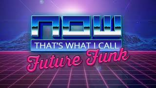 NOW THAT'S WHAT I CALL FUTURE FUNK - Vol. 1