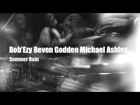 Bob'Ezy Beven Godden  Michael Ashley - Summer Rain
