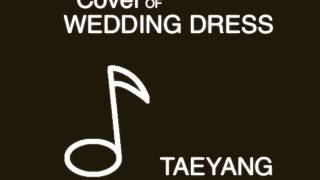 Taeyang - Wedding Dress Instrumental Cover