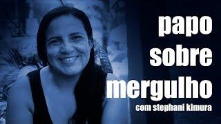 Papo Sobre Mergulho Ep.14 - Stephani Kimura