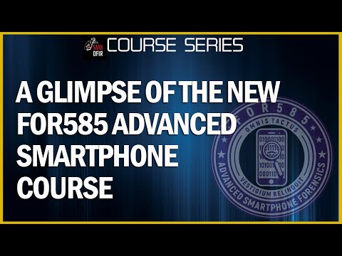 A glimpse of the NEW FOR585 Advanced Smartphone Course