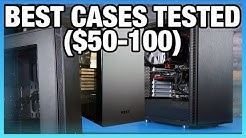 Best PC Case Round-Up (2017): $50 to $100 Mid-Towers