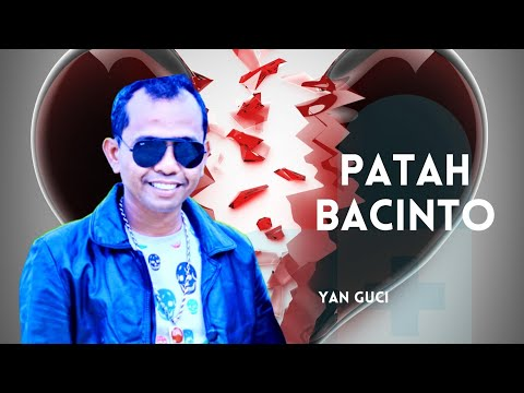 Patah  Bacinto     Yan Guci