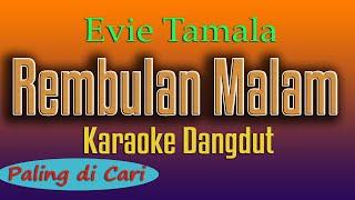Download lagu REMBULAN MALAM - KARAOKE DANGDUT -  EVIE TAMALA