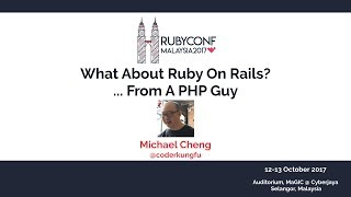 What About Ruby On Rails? ... From A PHP Guy - RubyConfMY 2017