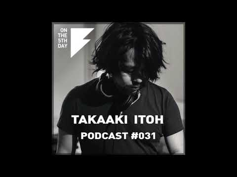 On The 5th Day Podcast #031 - Takaaki Itoh