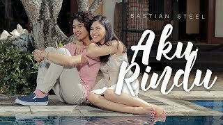 Gambar cover Bastian Steel - Aku Rindu [Official Music Video]