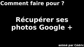 🔝 RÉCUPERER SES PHOTOS Google+