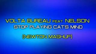 Volta Bureau Feat. Nelson - Stop Playing Cat's Mind (newton Mashup)