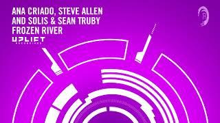 Ana Criado, Steve Allen and Solis & Sean Truby - Frozen River (Extended Mix) Uplift + Lyrics