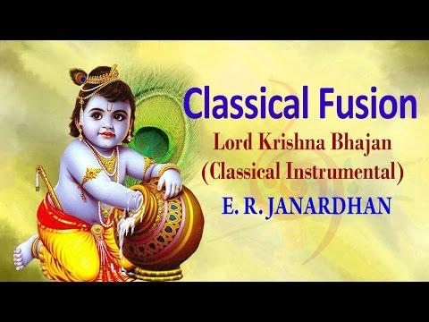 Classical Fusion - Lord Krishna Bhajan (Instrumental) - E. R. Janardhan