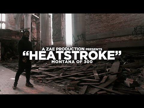 Montana Of 300 - Heatstroke (Official Music Video) Shot By @AZaeProduction