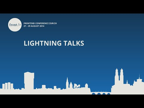 Frontend Conference Zurich  2014 - Lightning Talks