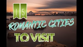 Top 15 Romantic Cities In The World