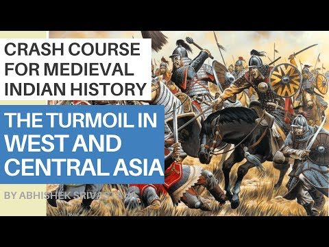 Learn About The Turmoil In West & Central Asia : Crash Course For Medieval Indian History