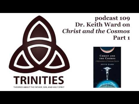 Dr. Keith Ward on Christ and the Cosmos - Part 1 - trinities 109