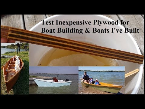 Test Inexpensive Plywood for Boat Building & Boats I've Built