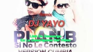 Si no le contesto (Version Cumbia) - PLAN B [Remix DJ YAYO]