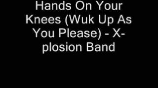 hands on your knees wuk up as you please x plosion band