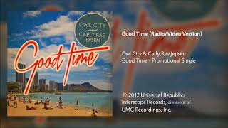Audio of good time (radio/video version) performed by owl city & carly rae jepsen from the promotional single time. original version appears on ...