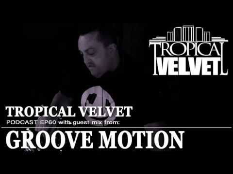 TROPICAL VELVET PODCAST EP60 MIXED BY KORT GUEST MIX GROOVE MOTION