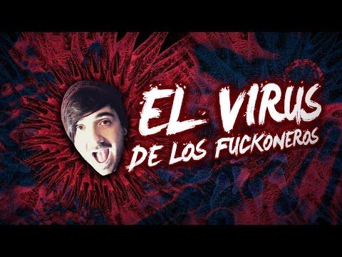 ¡ EL VIRUS DE LOS FUCKONEROS !