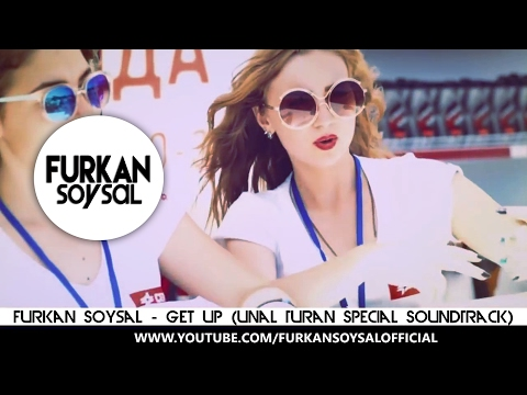 Furkan Soysal - Get Up (Ünal Turan Special SoundTrack)