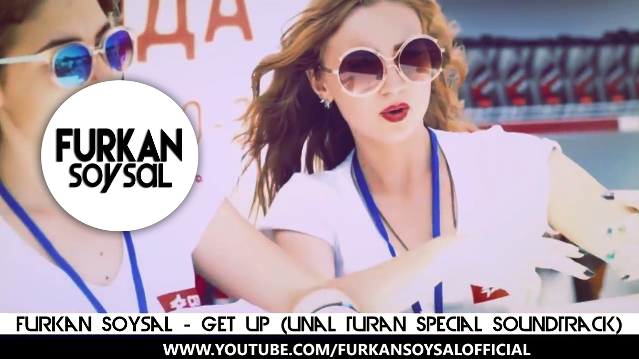 Furkan Soysal - Get Up (Ünal Turan Special SoundTrack)