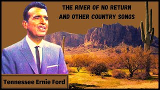 Tennessee Ernie Ford sings the River of No Return and other Country Songs # 1