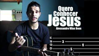 Baixar Quero Conhecer Jesus - Alessandro Vilas Boas - Vídeo aula - Violão/Guitarra + Tab