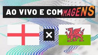 INGLATERRA X PAÍS DE GALES (AO VIVO COM IMAGENS)