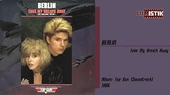 Berlin - Take My Breath Away / HQ