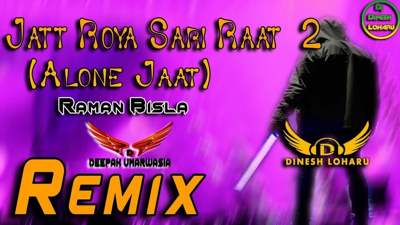 Jaat Roya Sari Raat 2 Remix Raman Bisla New Hr Song 2020 Alone Jaat Remix Song Deepak Umarwasia Youtube