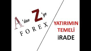 YATIRIMIN TEMELİ : İRADE ( A'dan Z'ye Forex #2 / Foreks Teknik Analiz) )