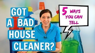 Bad House Cleaner? 5 Ways to Tell Before You Hire Them