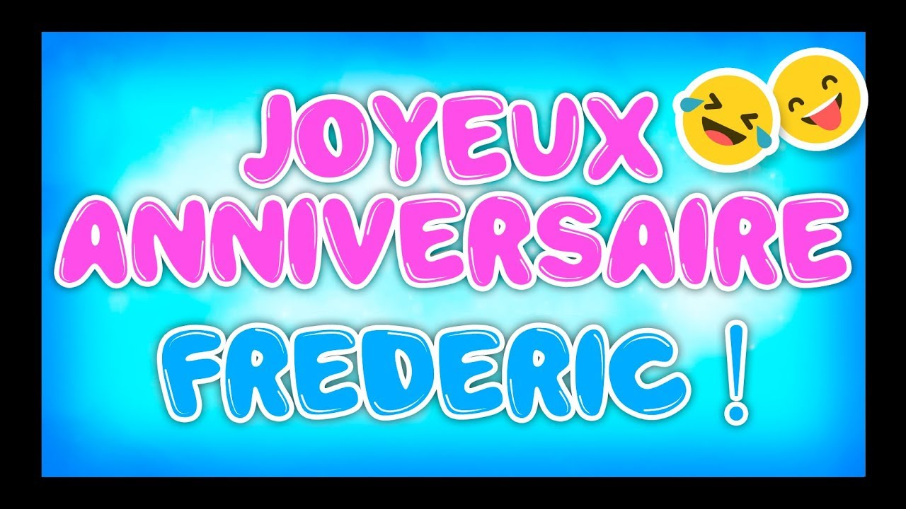 Joyeux Anniversaire Frederic Happy Birthday Youtube