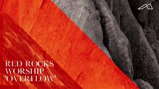 Video Red Rocks Worship - Overflow (Audio) download MP3, 3GP, MP4, WEBM, AVI, FLV Agustus 2018