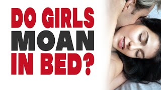 Video Do girls moan in bed? Brutally honest answers! download MP3, 3GP, MP4, WEBM, AVI, FLV Agustus 2018