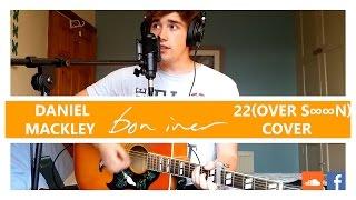 Bon Iver - 22 (Over S∞∞n) (Daniel Mackley Loop Acoustic Cover)