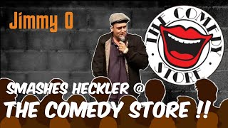 Jimmy O - Smashes Heckler @ The Comedy Store !