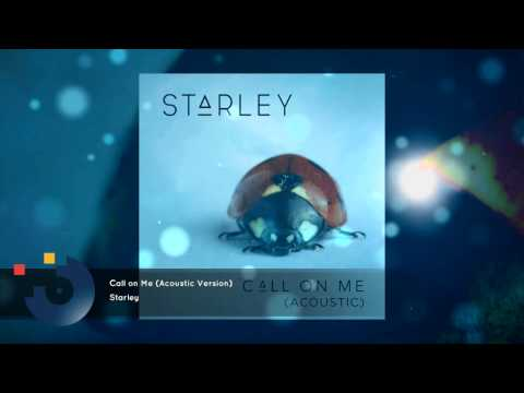 Starley  Call on Me Acoustic Version FULL SONG