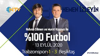 Murat Kosova ve Rıdvan Dilmen ile %100 Futbol | 13 Eylül 2020