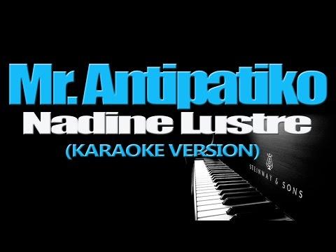 MR. ANTIPATIKO - Nadine Lustre (KARAOKE VERSION)