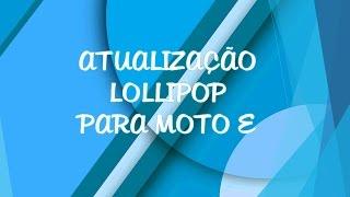 Atualização lollipop para o moto e ( XT1025 E XT1021)