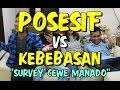 Posesif vs Kebebasan survey cewe Manado