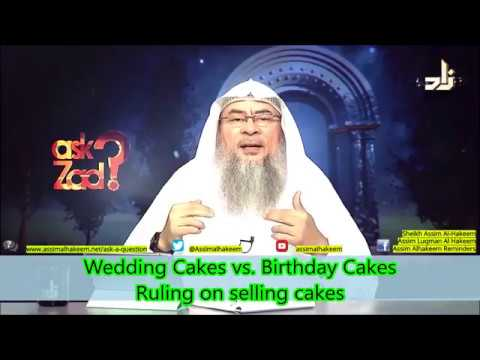 Wedding cakes vs Birthday cakes & Ruling on selling Cakes - Sheikh Assim Al Hakeem