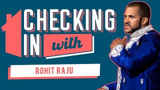 Checking In With: Rohit Raju